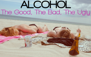 Alcohol - the good, the bad, the ugly