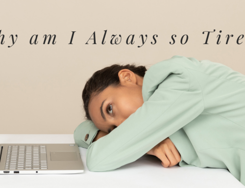 Why am I so Tired all the time?